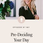 How to curate your days ahead of time based on who you want to be and how you want to show up.